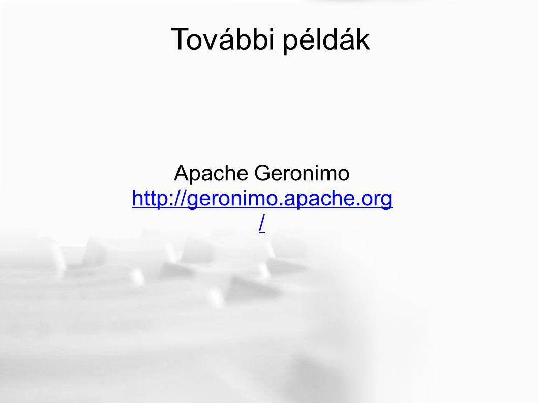 Apache Geronimo http://geronimo.apache.org / További példák
