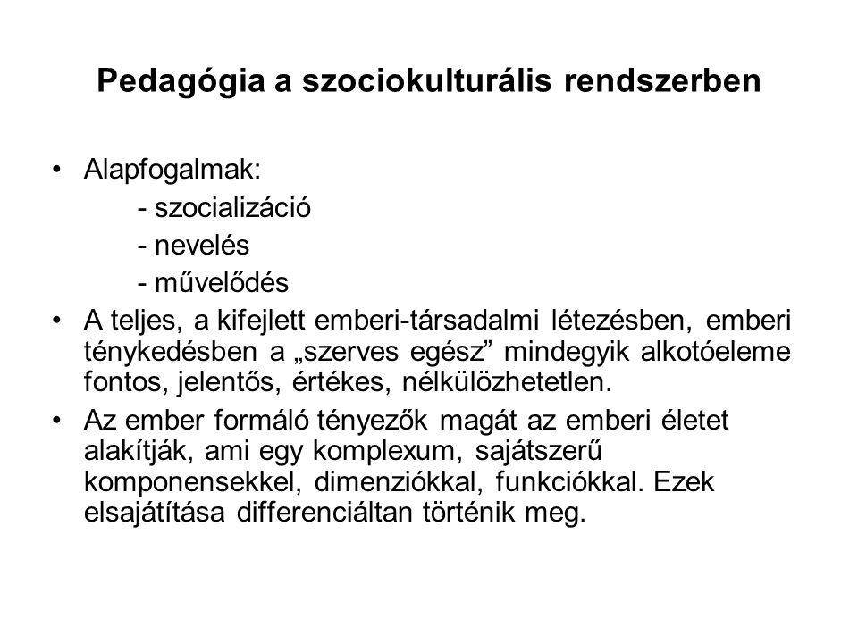 Pedagógia a szociokulturális rendszerben Alapfogalmak: - szocializáció - nevelés - művelődés A teljes, a kifejlett emberi-társadalmi létezésben, ember