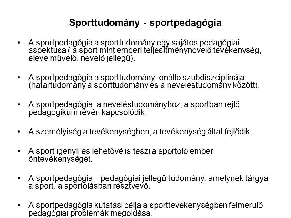 Sporttudomány - sportpedagógia A sportpedagógia a sporttudomány egy sajátos pedagógiai aspektusa ( a sport mint emberi teljesítménynövelő tevékenység,