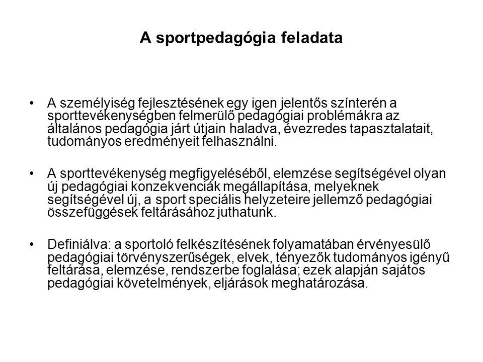 A sportpedagógia feladata A személyiség fejlesztésének egy igen jelentős színterén a sporttevékenységben felmerülő pedagógiai problémákra az általános
