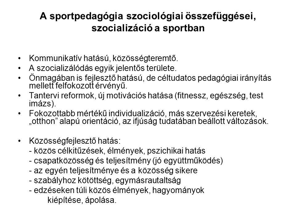 A sportpedagógia szociológiai összefüggései, szocializáció a sportban Kommunikatív hatású, közösségteremtő. A szocializálódás egyik jelentős területe.