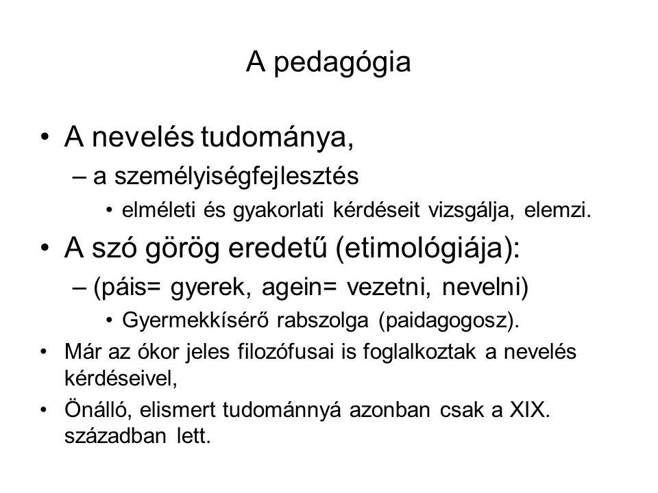 A pedagógia A nevelés tudománya, –a személyiségfejlesztés elméleti és gyakorlati kérdéseit vizsgálja, elemzi. A szó görög eredetű (etimológiája): –(pá