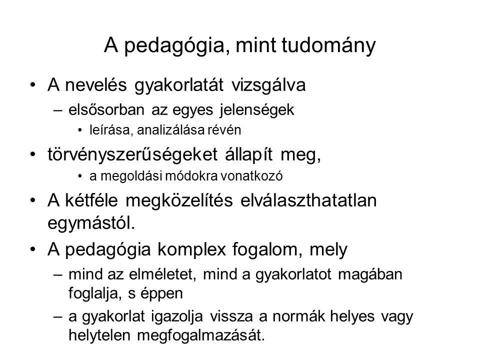 A pedagógia, mint tudomány A nevelés gyakorlatát vizsgálva –elsősorban az egyes jelenségek leírása, analizálása révén törvényszerűségeket állapít meg,