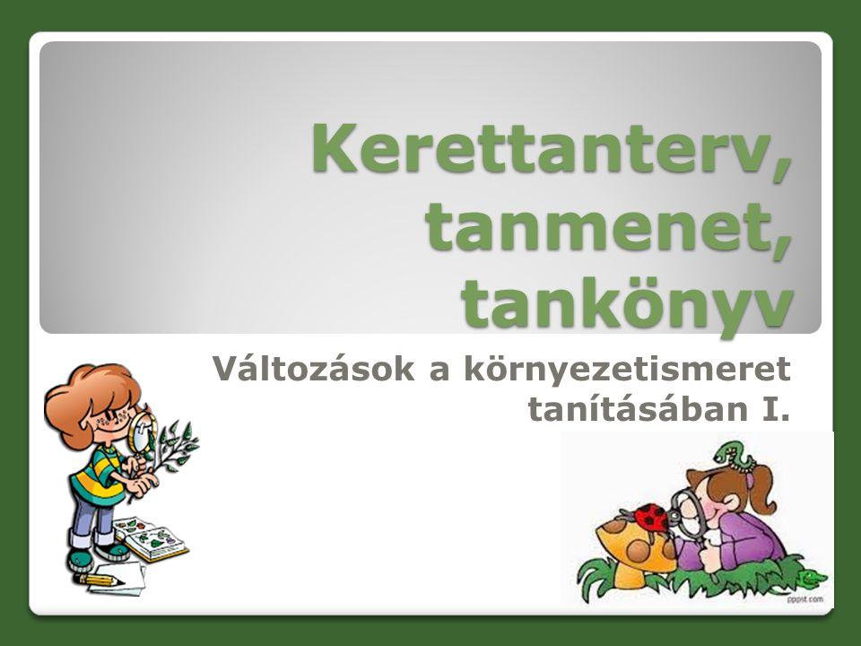 Kerettanterv, tanmenet, tankönyv Változások a környezetismeret tanításában I.