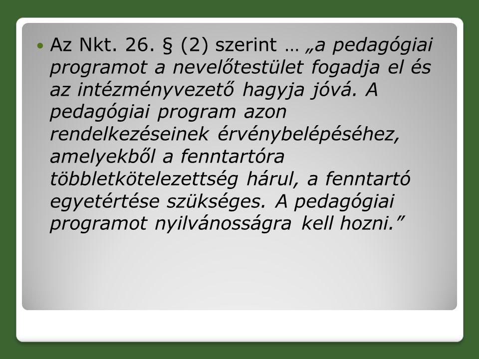 """Az Nkt. 26. § (2) szerint … """"a pedagógiai programot a nevelőtestület fogadja el és az intézményvezető hagyja jóvá. A pedagógiai program azon rendelkez"""