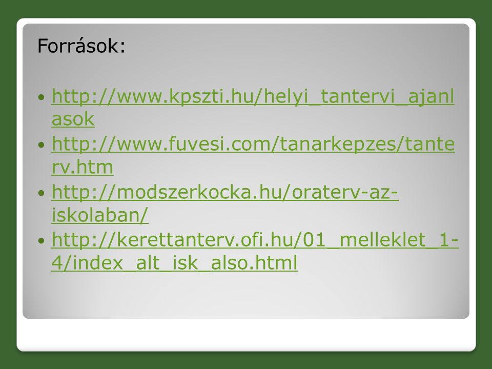 Források: http://www.kpszti.hu/helyi_tantervi_ajanl asok http://www.kpszti.hu/helyi_tantervi_ajanl asok http://www.fuvesi.com/tanarkepzes/tante rv.htm