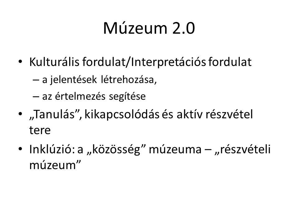 """Múzeum 2.0 Kulturális fordulat/Interpretációs fordulat – a jelentések létrehozása, – az értelmezés segítése """"Tanulás , kikapcsolódás és aktív részvétel tere Inklúzió: a """"közösség múzeuma – """"részvételi múzeum"""