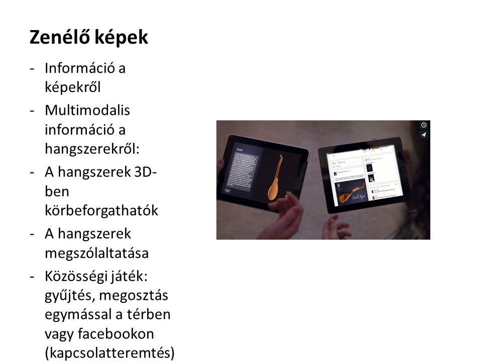Zenélő képek -Információ a képekről -Multimodalis információ a hangszerekről: -A hangszerek 3D- ben körbeforgathatók -A hangszerek megszólaltatása -Közösségi játék: gyűjtés, megosztás egymással a térben vagy facebookon (kapcsolatteremtés)