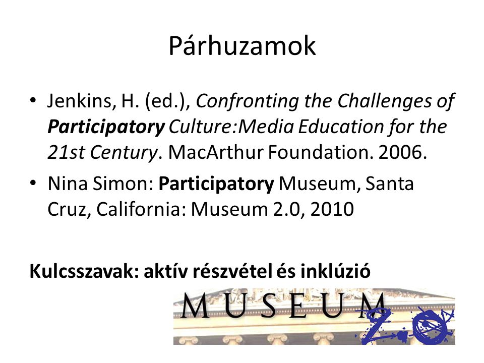 Párhuzamok Jenkins, H. (ed.), Confronting the Challenges of Participatory Culture:Media Education for the 21st Century. MacArthur Foundation. 2006. Ni
