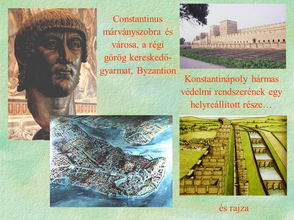 Konstantinápoly hármas védelmi rendszerének egy helyreállított része… és rajza Constantinus márványszobra és városa, a régi görög kereskedő- gyarmat,
