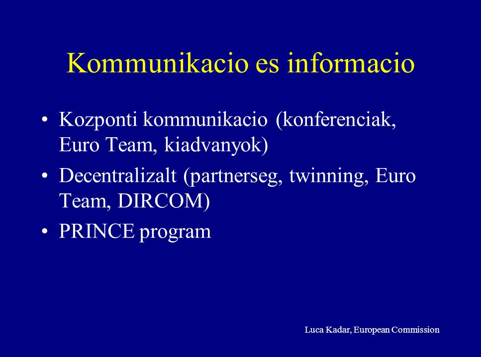 Luca Kadar, European Commission Kommunikacio es informacio Kozponti kommunikacio (konferenciak, Euro Team, kiadvanyok) Decentralizalt (partnerseg, twinning, Euro Team, DIRCOM) PRINCE program