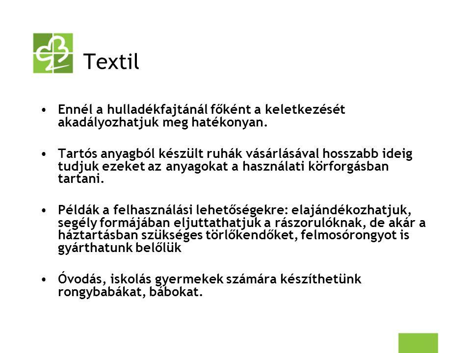 Textil Ennél a hulladékfajtánál főként a keletkezését akadályozhatjuk meg hatékonyan. Tartós anyagból készült ruhák vásárlásával hosszabb ideig tudjuk