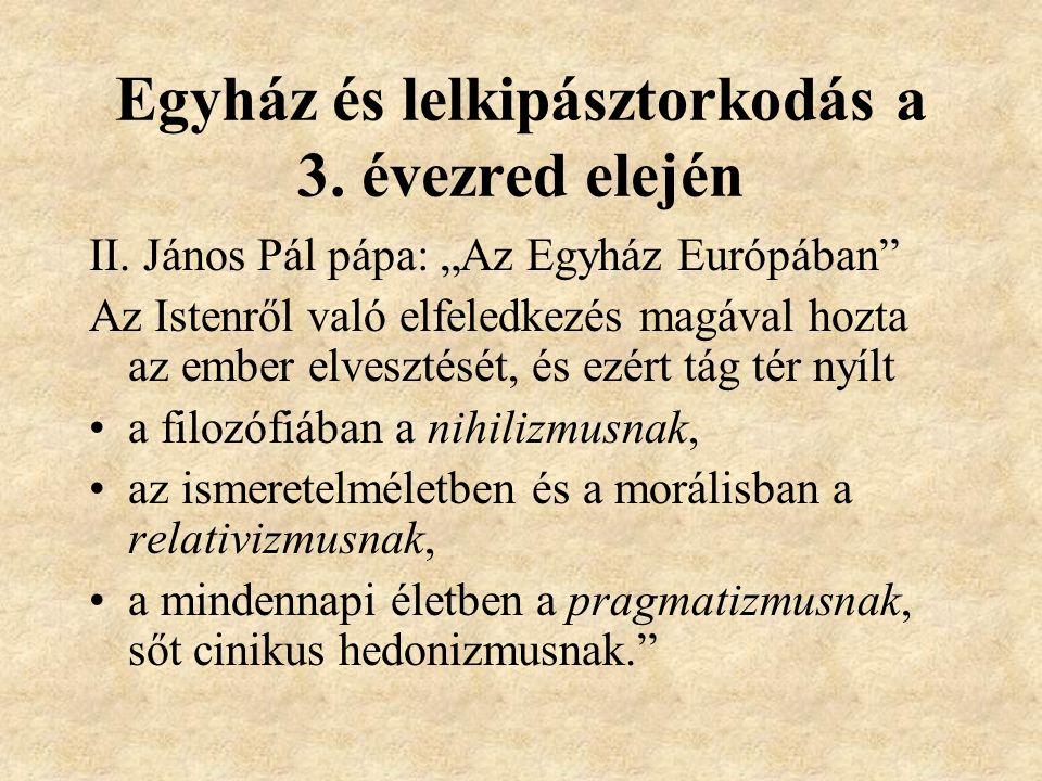 """Egyház és lelkipásztorkodás a 3. évezred elején II. János Pál pápa: """"Az Egyház Európában"""" Az Istenről való elfeledkezés magával hozta az ember elveszt"""
