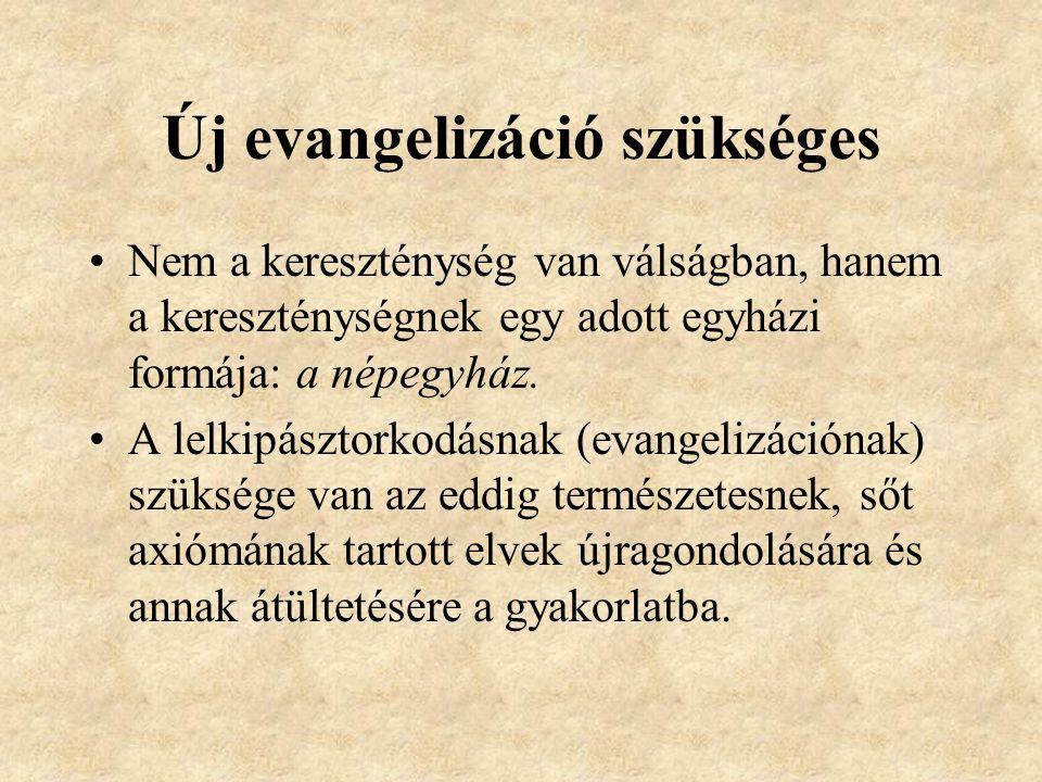 Új evangelizáció szükséges Nem a kereszténység van válságban, hanem a kereszténységnek egy adott egyházi formája: a népegyház. A lelkipásztorkodásnak