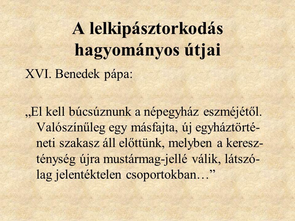 """A lelkipásztorkodás hagyományos útjai XVI. Benedek pápa: """"El kell búcsúznunk a népegyház eszméjétől. Valószínűleg egy másfajta, új egyháztörté- neti s"""