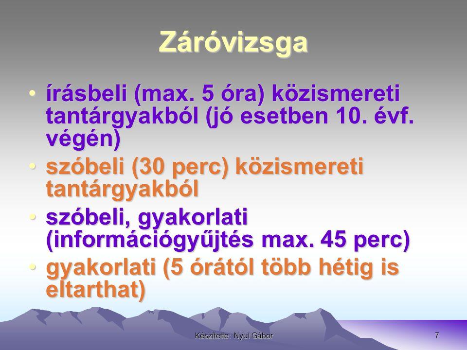 Készítette: Nyul Gábor7 Záróvizsga írásbeli (max. 5 óra) közismereti tantárgyakból (jó esetben 10.