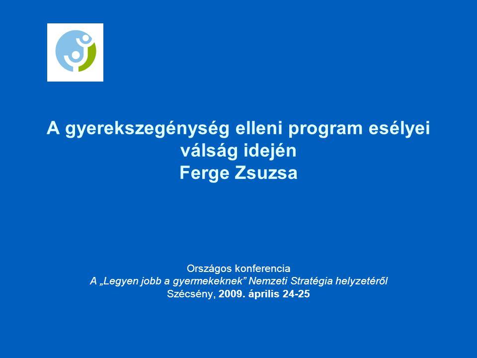 """A gyerekszegénység elleni program esélyei válság idején Ferge Zsuzsa Országos konferencia A """"Legyen jobb a gyermekeknek Nemzeti Stratégia helyzetéről Szécsény, 2009."""