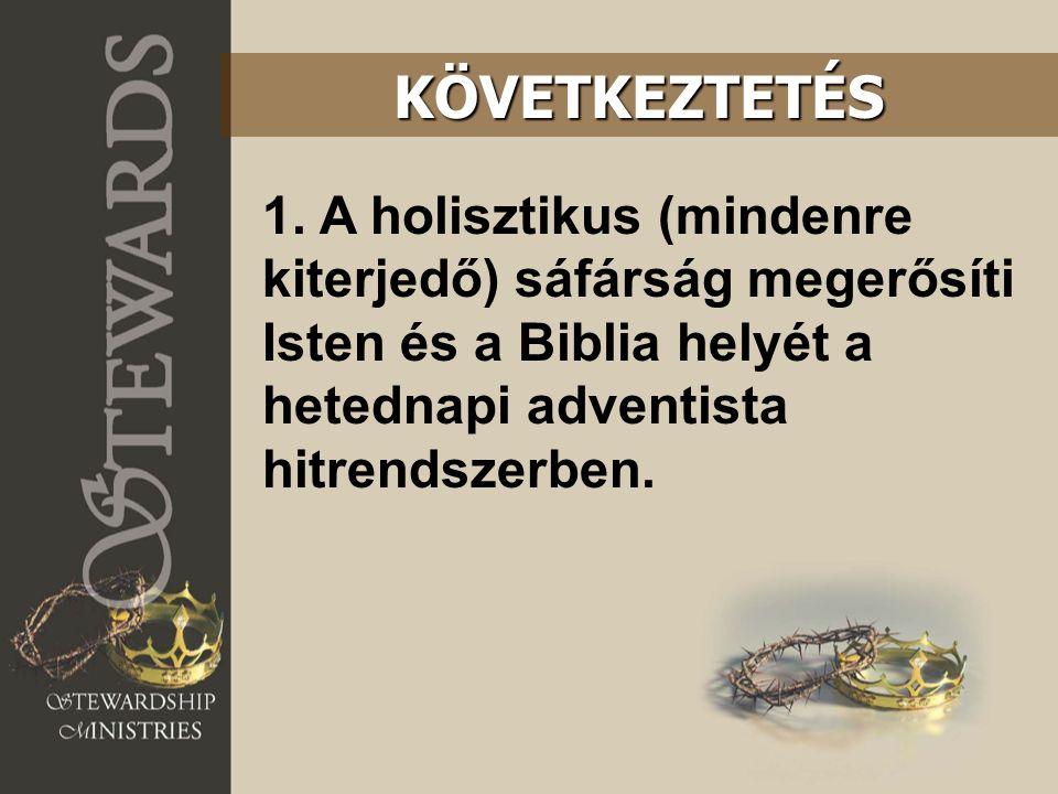 1. A holisztikus (mindenre kiterjedő) sáfárság megerősíti Isten és a Biblia helyét a hetednapi adventista hitrendszerben. KÖVETKEZTETÉS