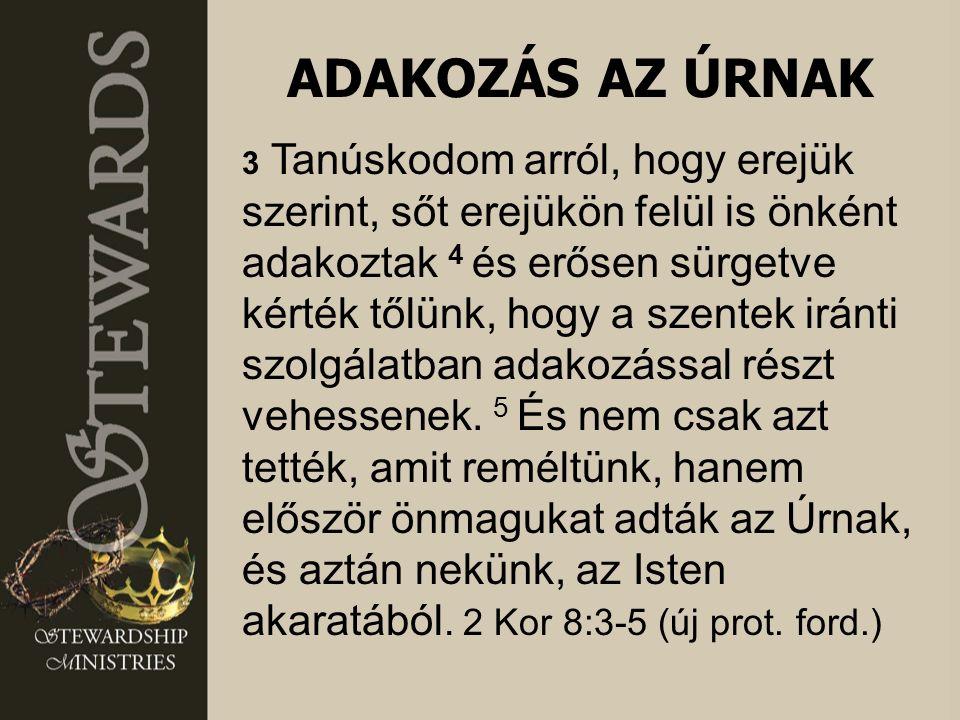 ADAKOZÁS AZ ÚRNAK 3 Tanúskodom arról, hogy erejük szerint, sőt erejükön felül is önként adakoztak 4 és erősen sürgetve kérték tőlünk, hogy a szentek i