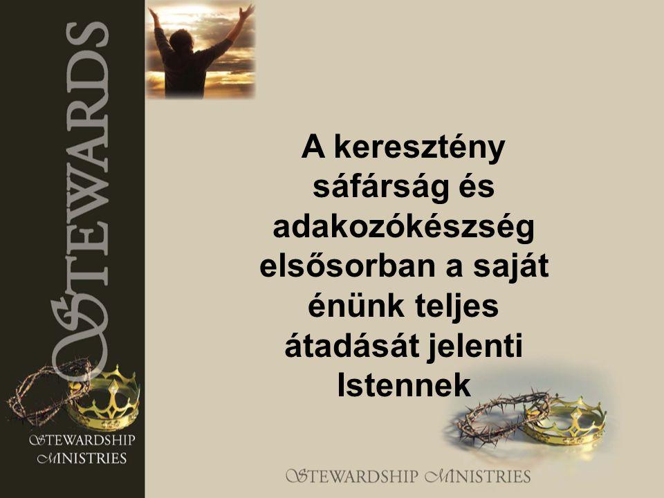 A keresztény sáfárság és adakozókészség elsősorban a saját énünk teljes átadását jelenti Istennek