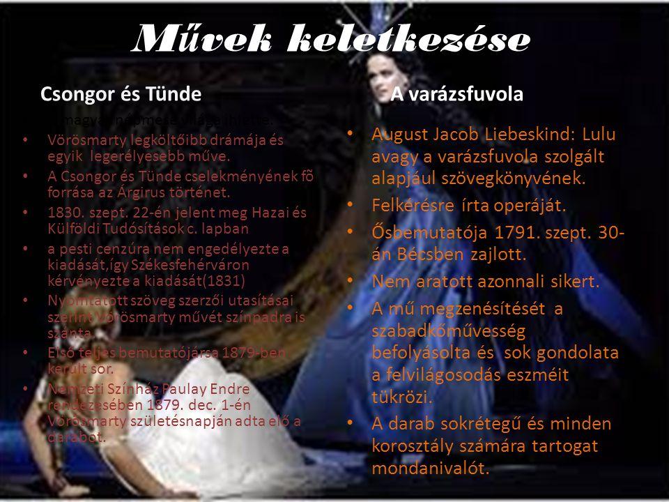 M ű vek keletkezése Csongor és Tünde A magyar népmese világa ihlette. Vörösmarty legköltőibb drámája és egyik legerélyesebb műve. A Csongor és Tünde c