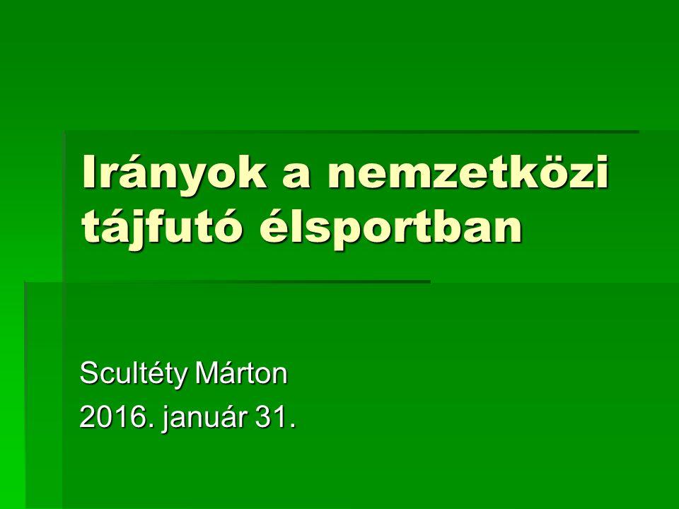 Irányok a nemzetközi tájfutó élsportban Scultéty Márton 2016. január 31.