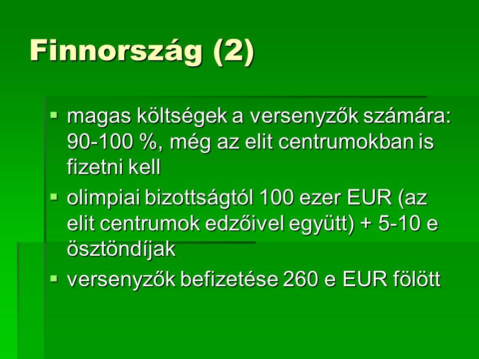 Finnország (2)  magas költségek a versenyzők számára: 90-100 %, még az elit centrumokban is fizetni kell  olimpiai bizottságtól 100 ezer EUR (az elit centrumok edzőivel együtt) + 5-10 e ösztöndíjak  versenyzők befizetése 260 e EUR fölött