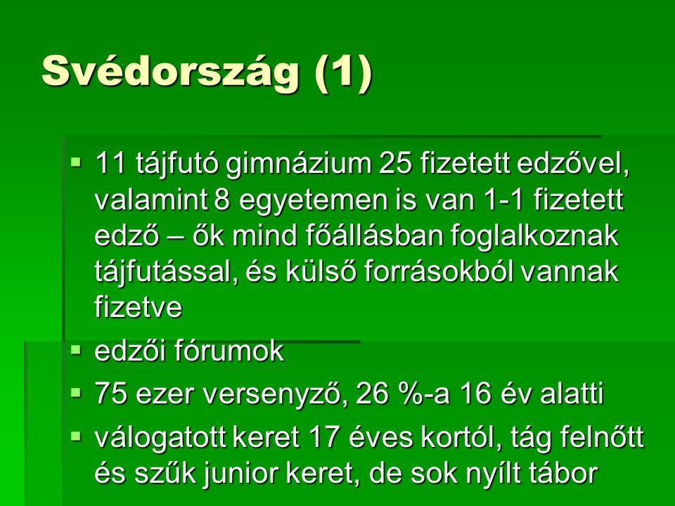Svédország (1)  11 tájfutó gimnázium 25 fizetett edzővel, valamint 8 egyetemen is van 1-1 fizetett edző – ők mind főállásban foglalkoznak tájfutással, és külső forrásokból vannak fizetve  edzői fórumok  75 ezer versenyző, 26 %-a 16 év alatti  válogatott keret 17 éves kortól, tág felnőtt és szűk junior keret, de sok nyílt tábor