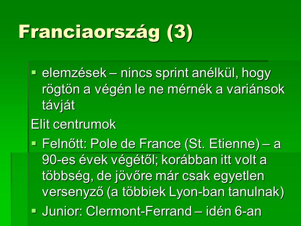 Franciaország (3)  elemzések – nincs sprint anélkül, hogy rögtön a végén le ne mérnék a variánsok távját Elit centrumok  Felnőtt: Pole de France (St.