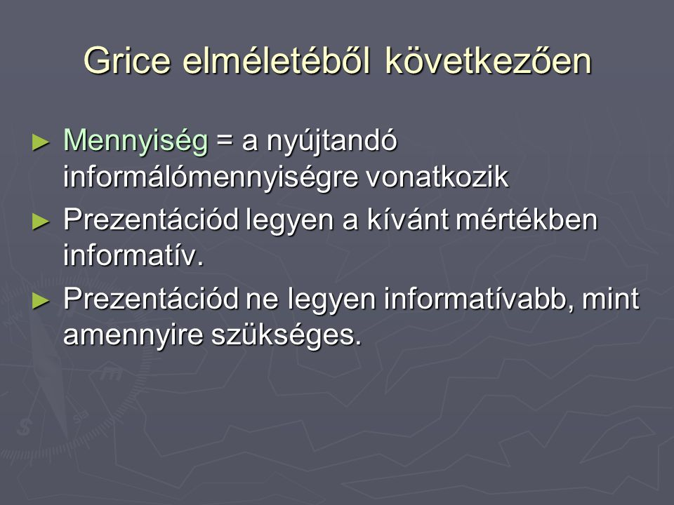 """Grice elméletéből következően ► Minőség  """"Próbáld hozzájárulásodat igazzá tenni ► Ne mondj olyasmit, amiről úgy hiszed, hogy hamis."""
