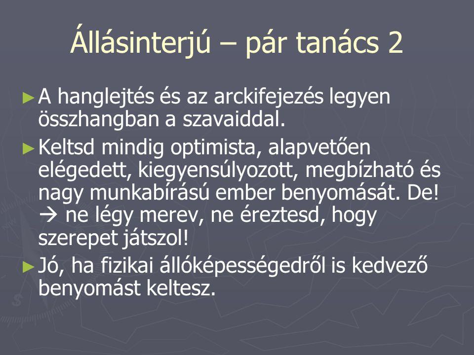 Állásinterjú – pár tanács 2 ► ► A hanglejtés és az arckifejezés legyen összhangban a szavaiddal.