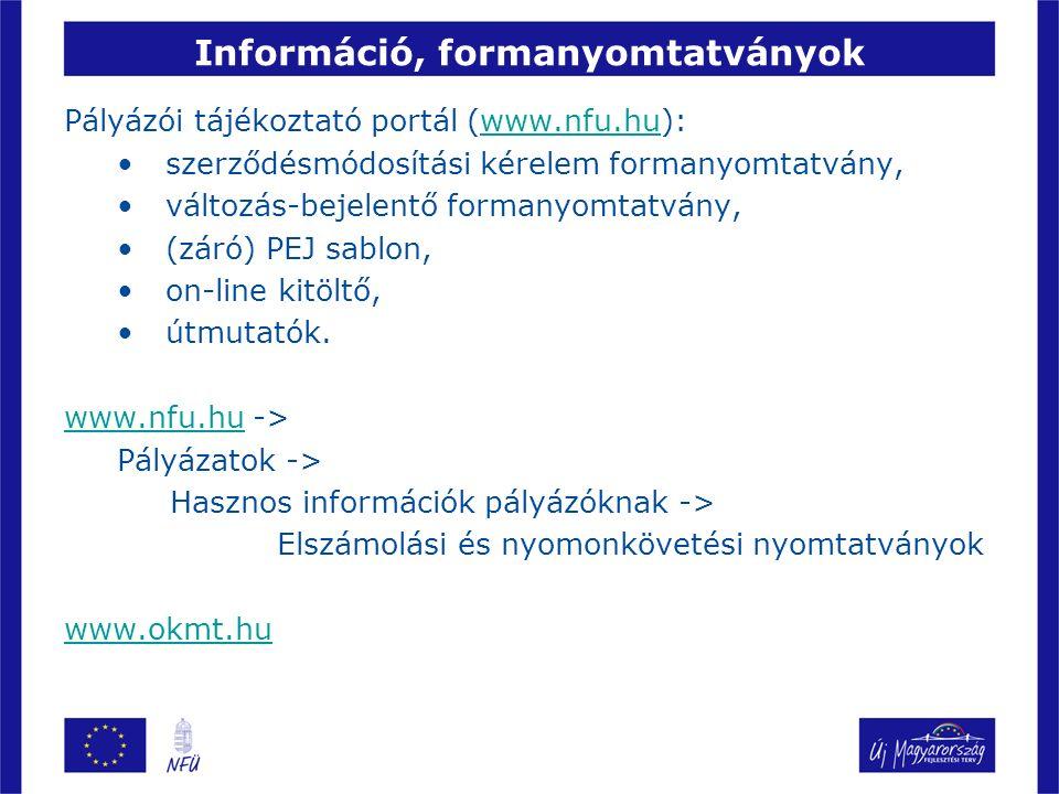 Információ, formanyomtatványok Pályázói tájékoztató portál (www.nfu.hu):www.nfu.hu szerződésmódosítási kérelem formanyomtatvány, változás-bejelentő formanyomtatvány, (záró) PEJ sablon, on-line kitöltő, útmutatók.