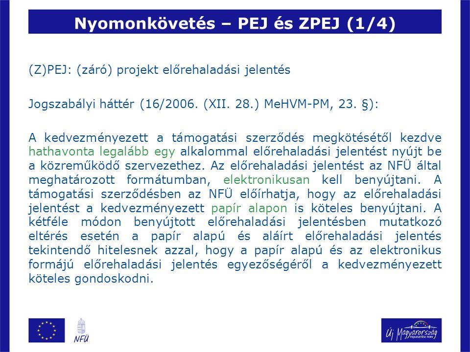 Nyomonkövetés – PEJ és ZPEJ (2/4) Amennyiben a támogatás nem éri el a 10 millió forintot, vagy a projekt megvalósításának időtartama nem éri el az 1 évet, a kedvezményezett egyetlen előrehaladási jelentést (záró jelentést) nyújt be a közreműködő szervezethez.
