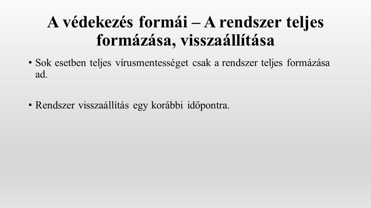 A védekezés formái – A rendszer teljes formázása, visszaállítása Sok esetben teljes vírusmentességet csak a rendszer teljes formázása ad.