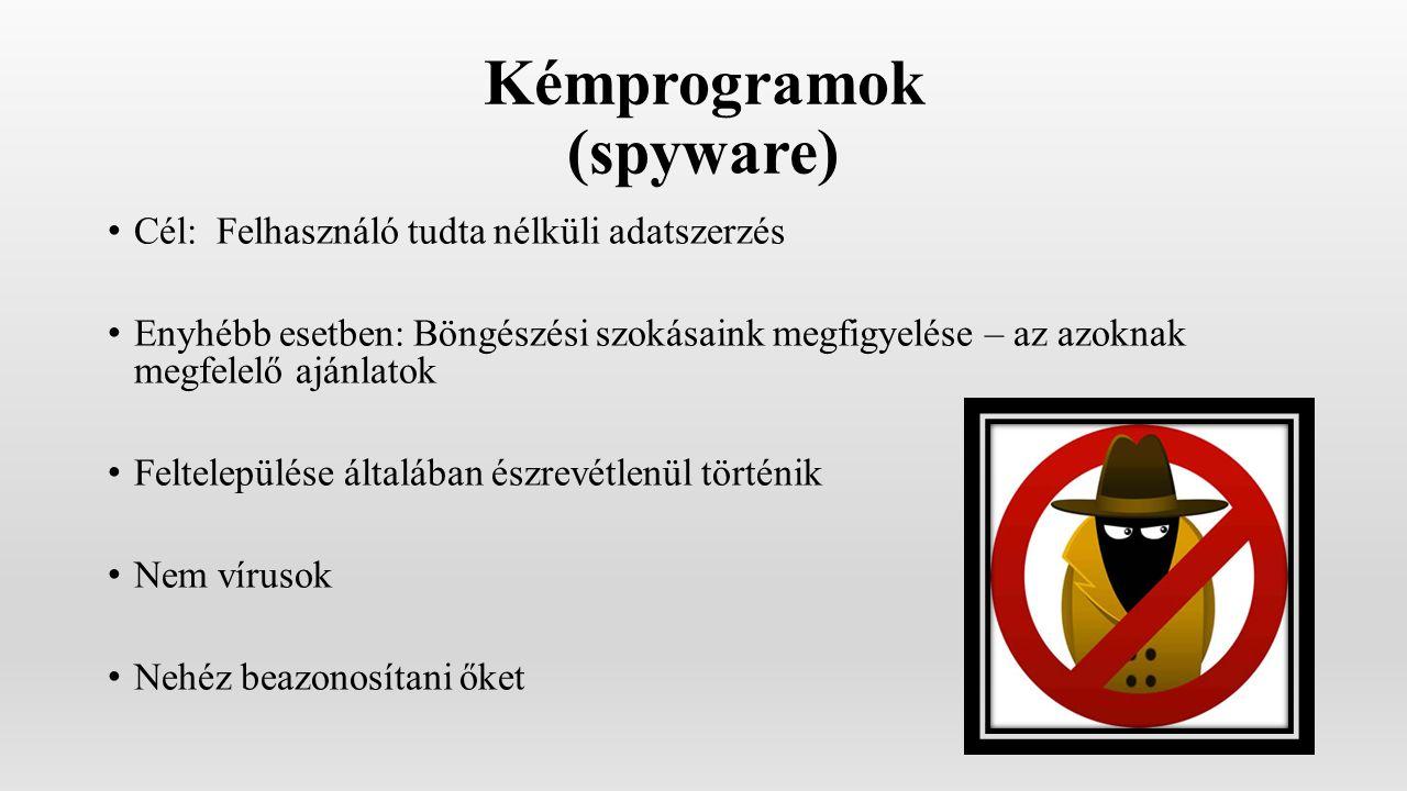 Kémprogramok (spyware) Cél: Felhasználó tudta nélküli adatszerzés Enyhébb esetben: Böngészési szokásaink megfigyelése – az azoknak megfelelő ajánlatok Feltelepülése általában észrevétlenül történik Nem vírusok Nehéz beazonosítani őket