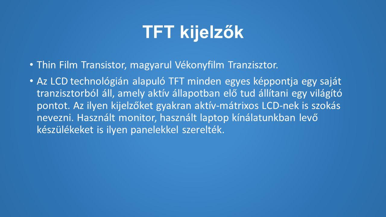 TFT kijelzők Thin Film Transistor, magyarul Vékonyfilm Tranzisztor.