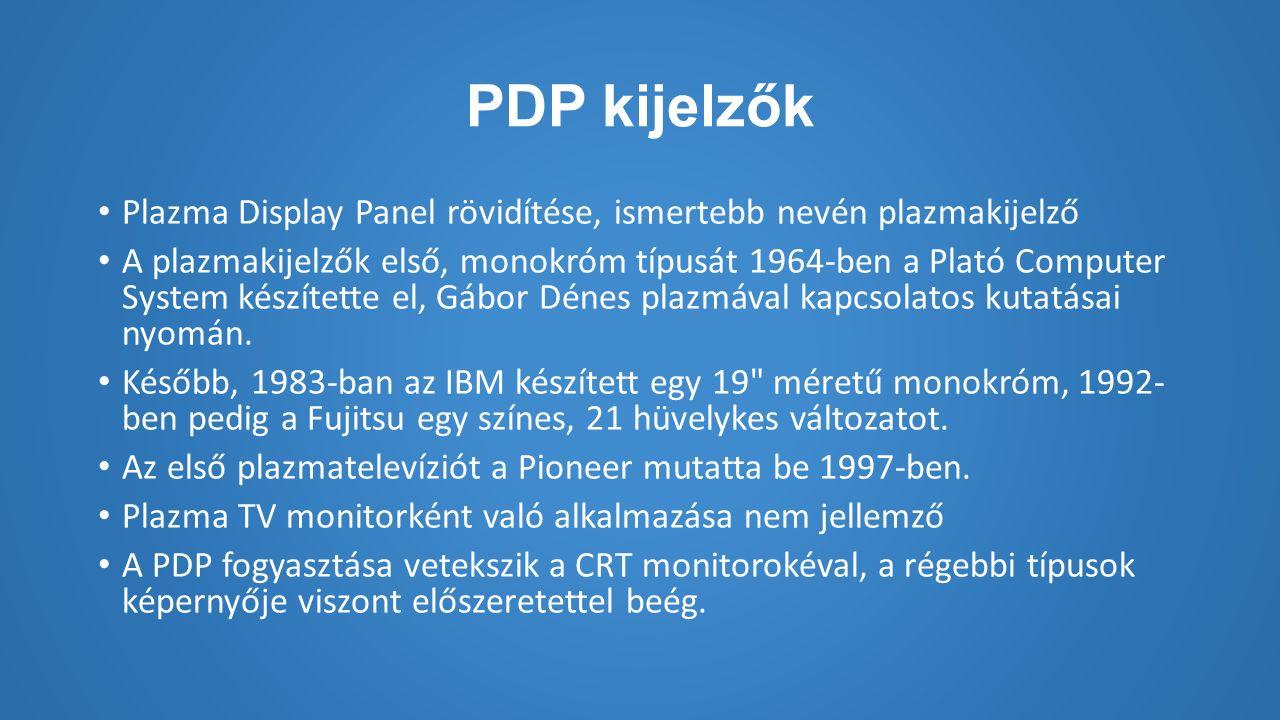 PDP kijelzők Plazma Display Panel rövidítése, ismertebb nevén plazmakijelző A plazmakijelzők első, monokróm típusát 1964-ben a Plató Computer System készítette el, Gábor Dénes plazmával kapcsolatos kutatásai nyomán.