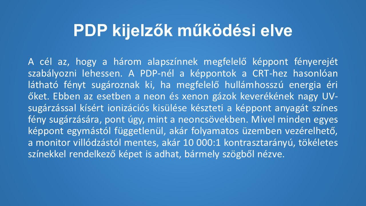 PDP kijelzők működési elve A cél az, hogy a három alapszínnek megfelelő képpont fényerejét szabályozni lehessen.