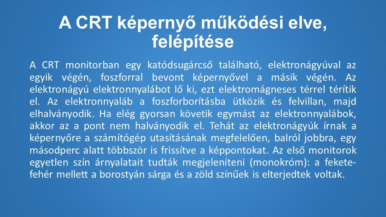 Források https://hu.wikipedia.org/wiki/Monitor#CRT https://hu.wikipedia.org/wiki/%C3%89rint%C5%91k%C3%A9perny%C 5%91 http://www.geeks.hu/technologiak/090622_hogyan_mukodik_az_eri ntokepernyo