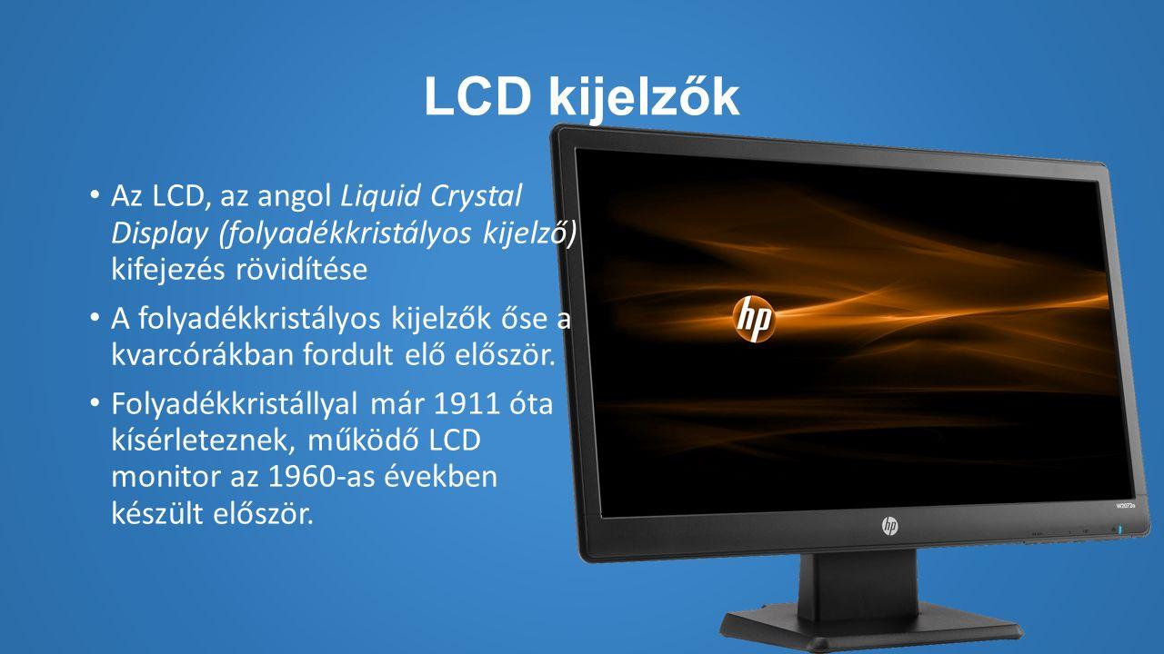 LCD kijelzők Az LCD, az angol Liquid Crystal Display (folyadékkristályos kijelző) kifejezés rövidítése A folyadékkristályos kijelzők őse a kvarcórákban fordult elő először.