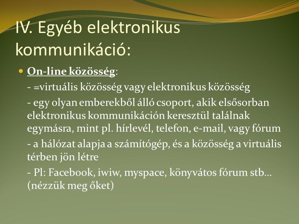 IV. Egyéb elektronikus kommunikáció: On-line közösség: - =virtuális közösség vagy elektronikus közösség - egy olyan emberekből álló csoport, akik első