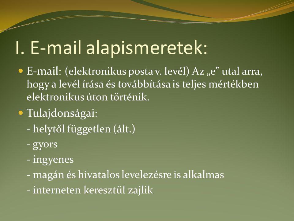 """I. E-mail alapismeretek: E-mail : (elektronikus posta v. levél) Az """"e"""" utal arra, hogy a levél írása és továbbítása is teljes mértékben elektronikus ú"""