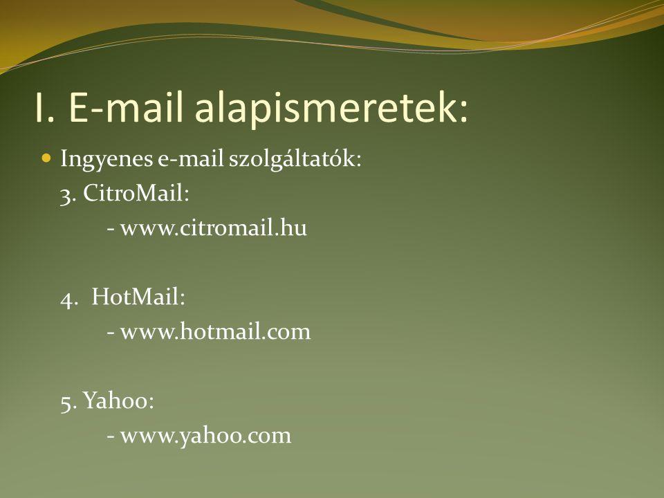 I. E-mail alapismeretek: Ingyenes e-mail szolgáltatók: 3. CitroMail: - www.citromail.hu 4. HotMail: - www.hotmail.com 5. Yahoo: - www.yahoo.com