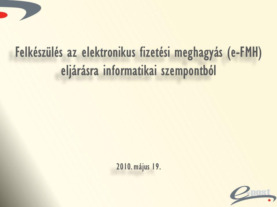 Felkészülés az elektronikus fizetési meghagyás (e-FMH) eljárásra informatikai szempontból 2010. május 19. Felkészülés az elektronikus fizetési meghagy
