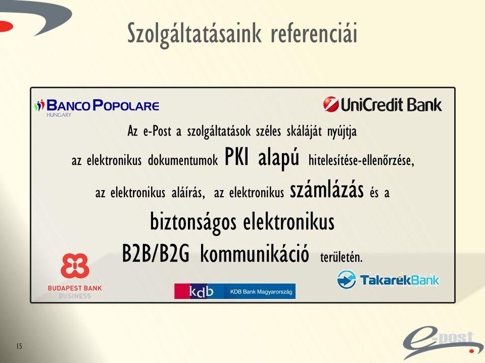 Szolgáltatásaink referenciái Az e-Post a szolgáltatások széles skáláját nyújtja az elektronikus dokumentumok PKI alapú hitelesítése-ellenőrzése, az elektronikus aláírás, az elektronikus számlázás és a biztonságos elektronikus B2B/B2G kommunikáció területén.