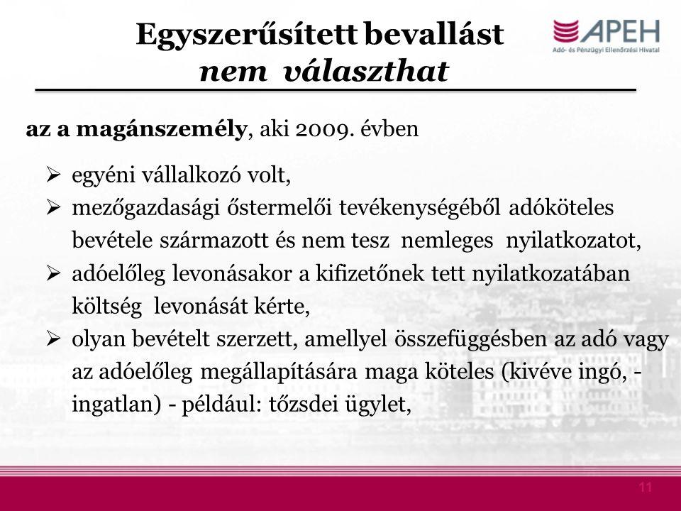 11 Egyszerűsített bevallást nem választhat az a magánszemély, aki 2009. évben  egyéni vállalkozó volt,  mezőgazdasági őstermelői tevékenységéből adó