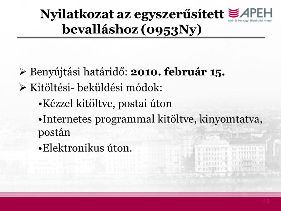 13 Nyilatkozat az egyszerűsített bevalláshoz (0953Ny)  Benyújtási határidő: 2010. február 15.  Kitöltési- beküldési módok: Kézzel kitöltve, postai ú