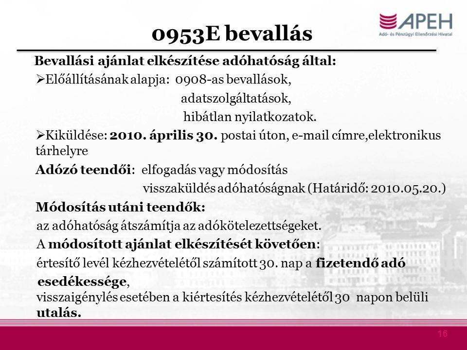 16 0953E bevallás Bevallási ajánlat elkészítése adóhatóság által:  Előállításának alapja: 0908-as bevallások, adatszolgáltatások, hibátlan nyilatkozatok.