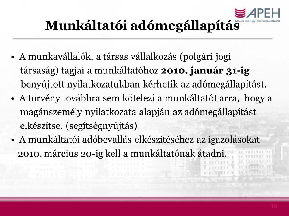 18 Munkáltatói adómegállapítás A munkavállalók, a társas vállalkozás (polgári jogi társaság) tagjai a munkáltatóhoz 2010. január 31-ig benyújtott nyil
