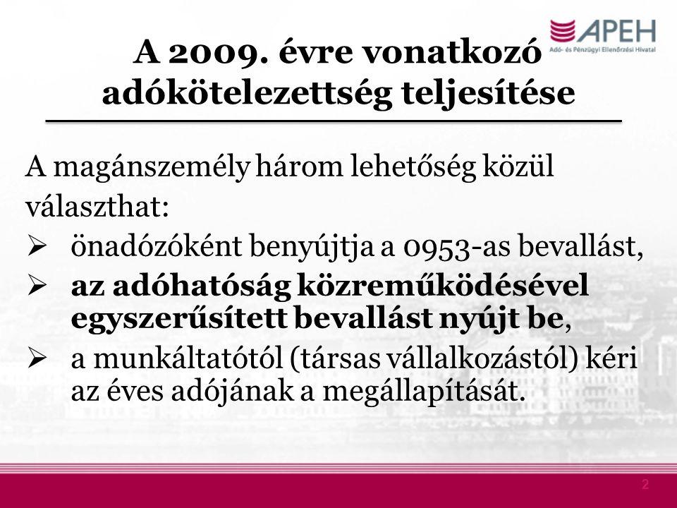 2 A 2009. évre vonatkozó adókötelezettség teljesítése A magánszemély három lehetőség közül választhat:  önadózóként benyújtja a 0953-as bevallást, 